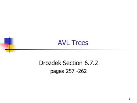1 AVL Trees Drozdek Section 6.7.2 pages 257 -262.