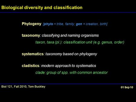 Phylogeny [phylo = tribe, family; gen = creation, birth] taxonomy: classifying and naming organisms taxon, taxa (pl.): classification unit (e.g. genus,
