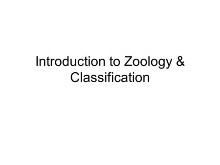 Introduction to Zoology & Classification