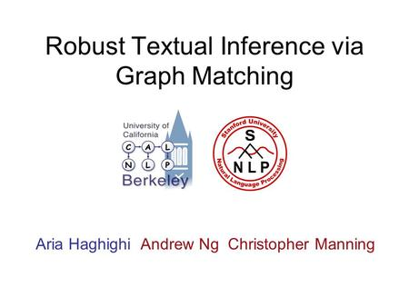 Robust Textual Inference via Graph Matching Aria Haghighi Andrew Ng Christopher Manning.