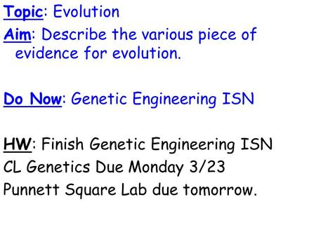 Topic: Evolution Aim: Describe the various piece of evidence for evolution. Do Now: Genetic Engineering ISN HW: Finish Genetic Engineering ISN CL Genetics.