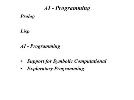 AI - Programming Prolog Lisp AI - Programming Support for Symbolic Computational Exploratory Programming.