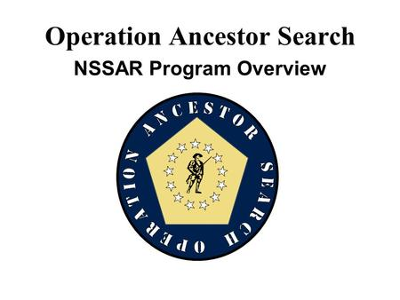 Operation Ancestor Search NSSAR Program Overview.