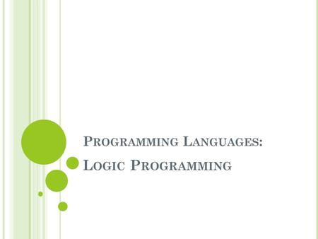 P ROGRAMMING L ANGUAGES : L OGIC P ROGRAMMING. S LIDES R EFERENCES Kenneth C. Louden, Functional Programming, Programming Languages: Principles and Practice,