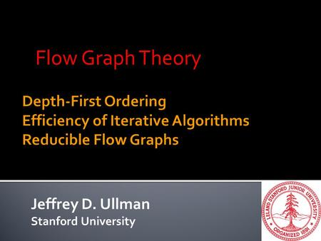 Jeffrey D. Ullman Stanford University Flow Graph Theory.