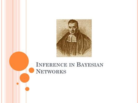 I NFERENCE IN B AYESIAN N ETWORKS. A GENDA Reading off independence assumptions Efficient inference in Bayesian Networks Top-down inference Variable elimination.