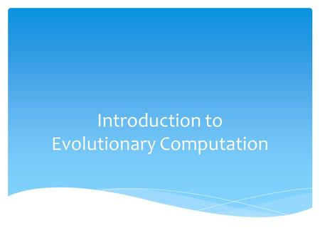 Introduction to Evolutionary Computation. Questions to consider during this lesson:  - How is digital evolution similar to biological evolution? How.