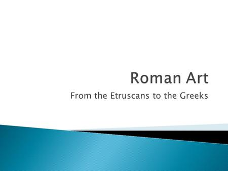From the Etruscans to the Greeks.  Rome was first influenced by Etruscans.  As Rome expanded, it began to be more influenced by Greek art.  Many statues.