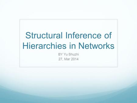 Structural Inference of Hierarchies in Networks BY Yu Shuzhi 27, Mar 2014.