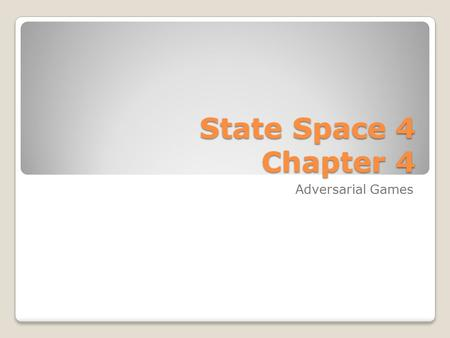 State Space 4 Chapter 4 Adversarial Games. Two Flavors Games of Perfect Information ◦Each player knows everything that can be known ◦Chess, Othello Games.