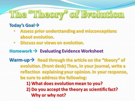 Today's Goal  Assess prior understanding and misconceptions about evolution. Assess prior understanding and misconceptions about evolution. Discuss our.