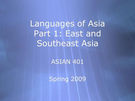 Languages of Asia Part 1: East and Southeast Asia ASIAN 401 Spring 2009 ASIAN 401 Spring 2009.