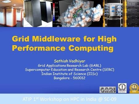 Workshop on HPC in India Grid Middleware for High Performance Computing Sathish Vadhiyar Grid Applications Research Lab (GARL) Supercomputer Education.