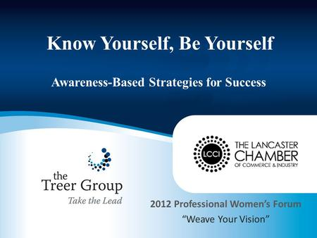 "Know Yourself, Be Yourself Awareness-Based Strategies for Success 2012 Professional Women's Forum ""Weave Your Vision"""