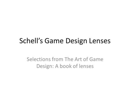 Schell's Game Design Lenses Selections from The Art of Game Design: A book of lenses.