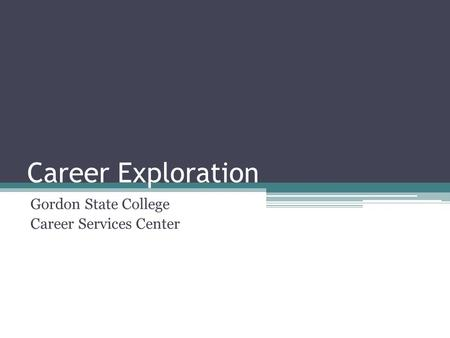Career Exploration Gordon State College Career Services Center.