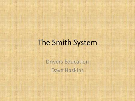 The Smith System Drivers Education Dave Haskins. Major Concept Space Cushion Driving – Why? – Unlocks Vision Barriers – Good Vision – buys time and space.