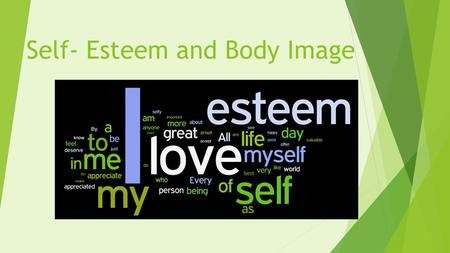 Self- Esteem and Body Image