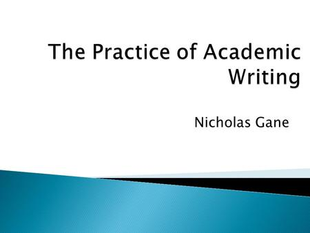 Nicholas Gane.  The writing of a PhD is central to the process of completing your studies successfully  You will be examined orally through a viva but.