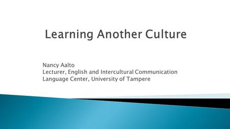 Nancy Aalto Lecturer, English and Intercultural Communication Language Center, University of Tampere.
