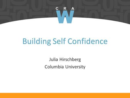 Building Self Confidence Julia Hirschberg Columbia University.