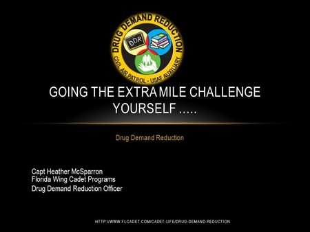 Drug Demand Reduction GOING THE EXTRA MILE CHALLENGE YOURSELF ….. Capt Heather McSparron Florida.
