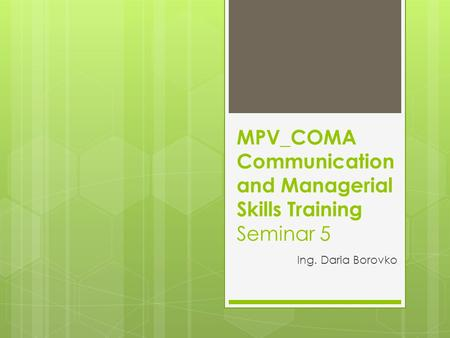 MPV_COMA Communication and Managerial Skills Training Seminar 5 Ing. Daria Borovko.