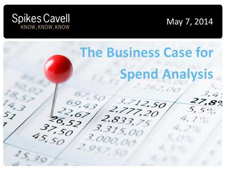 The Business Case for Spend Analysis May 7, 2014.