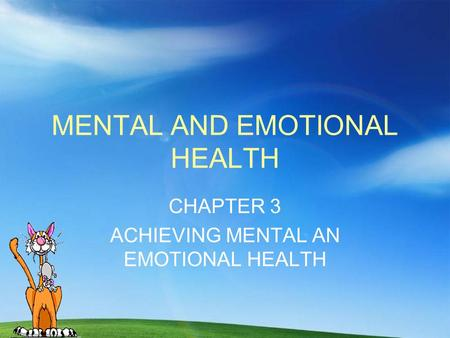 MENTAL AND EMOTIONAL HEALTH CHAPTER 3 ACHIEVING MENTAL AN EMOTIONAL HEALTH.