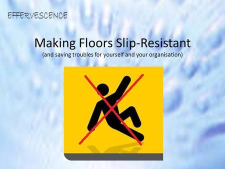 Making Floors Slip-Resistant (and saving troubles for yourself and your organisation)