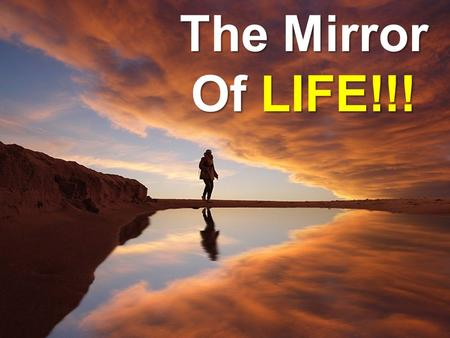The Mirror Of LIFE!!!. Remember that the key to a healthy, sound, peaceful joyful life for humans and for our planet is to constantly seek balance in.
