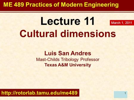 1 Lecture 11 Cultural dimensions Luis San Andres Mast-Childs Tribology Professor Texas A&M University  March 1, 2011 ME 489.