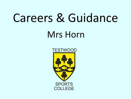 Careers & Guidance Mrs Horn. Making your career choice Assess yourself Skills – What are you good at, what are your interests, what do you enjoy doing?