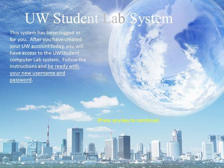 This system has been logged in for you. After you have created your UW account today, you will have access to the UWStudent computer Lab system. Follow.