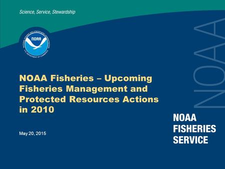 May 20, 2015 NOAA Fisheries – Upcoming Fisheries Management and Protected Resources Actions in 2010.