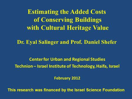Estimating the Added Costs of Conserving Buildings with Cultural Heritage Value Dr. Eyal Salinger and Prof. Daniel Shefer Center for Urban and Regional.