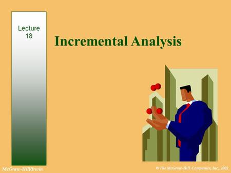 © The McGraw-Hill Companies, Inc., 2002 McGraw-Hill/Irwin Incremental Analysis Lecture 18.