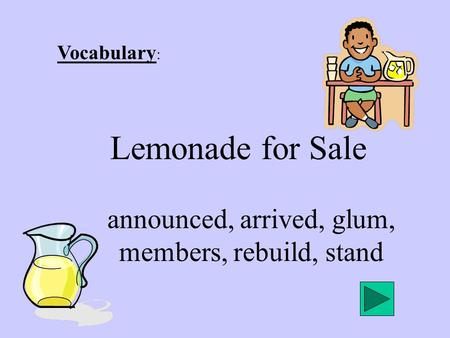 Vocabulary : Lemonade for Sale announced, arrived, glum, members, rebuild, stand.