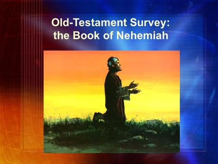 Old-Testament Survey: the Book of Nehemiah. Background Nehemiah was cupbearer for Artaxerxes I 20 th reign in 444 B.C. His brother, Hanani, returned from.