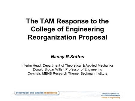 The TAM Response to the College of Engineering Reorganization Proposal Nancy R.Sottos Interim Head, Department of Theoretical & Applied Mechanics Donald.
