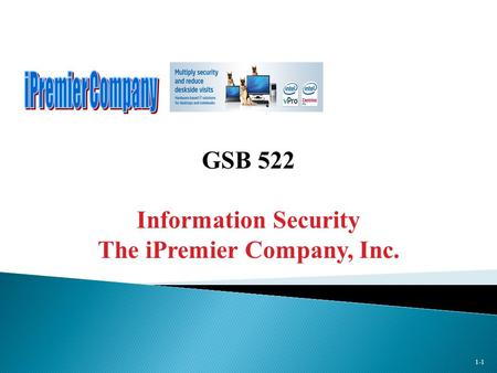 1-1 GSB 522 Information Security The iPremier Company, Inc.
