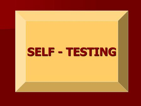 SELF - TESTING. What is self-testing? Self-testing is a way for you to learn what you know and what you do not know BEFORE you take the test (while you.