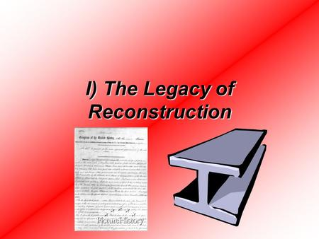 I) The Legacy of Reconstruction. A) Southern Leaders wanted to rebuild the South w/ Industry.