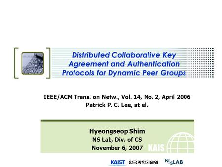 KAIS T Distributed Collaborative Key Agreement and Authentication Protocols for Dynamic Peer Groups IEEE/ACM Trans. on Netw., Vol. 14, No. 2, April 2006.