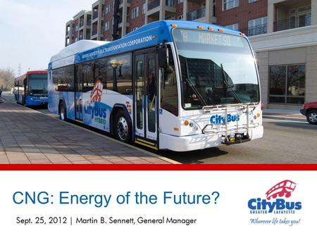 Sept. 25, 2012 | Martin B. Sennett, General Manager CNG: Energy of the Future?