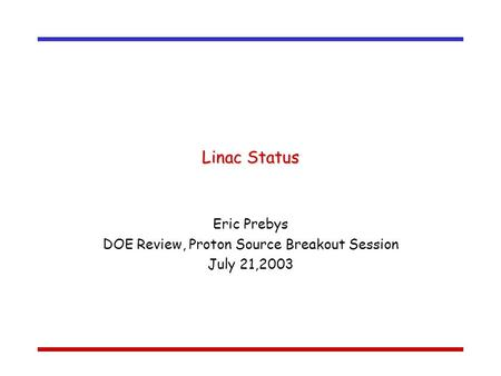 Linac Status Eric Prebys DOE Review, Proton Source Breakout Session July 21,2003.