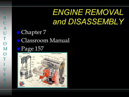 ENGINE REMOVAL and DISASSEMBLY u Chapter 7 u Classroom Manual u Page 157 CBCAUTOMOTIVERKCBCAUTOMOTIVERK.