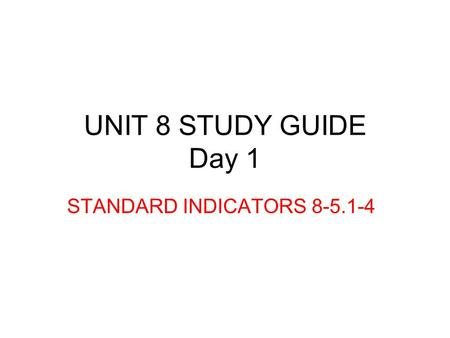 UNIT 8 STUDY GUIDE Day 1 STANDARD INDICATORS 8-5.1-4.