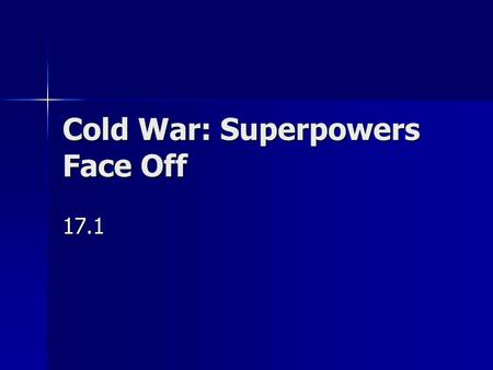 Cold War: Superpowers Face Off 17.1. Yalta Conference February 1945 meeting of Churchill, Roosevelt & Stalin February 1945 meeting of Churchill, Roosevelt.