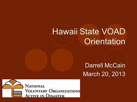 Hawaii State VOAD Orientation Darrell McCain March 20, 2013.